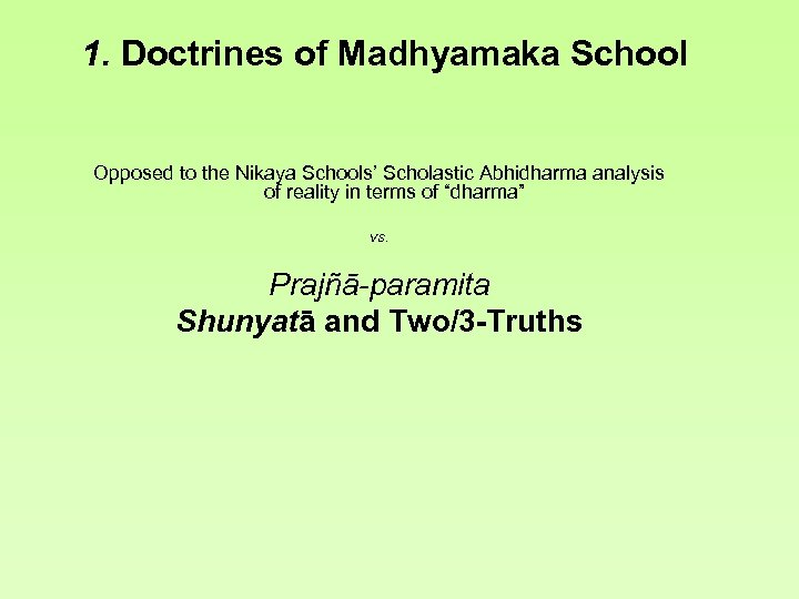 1. Doctrines of Madhyamaka School Opposed to the Nikaya Schools' Scholastic Abhidharma analysis of
