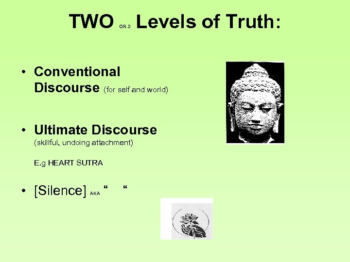 TWO OR 3 Levels of Truth: • Conventional Discourse (for self and world) •