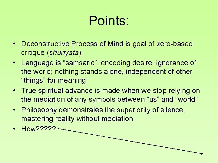 Points: • Deconstructive Process of Mind is goal of zero-based critique (shunyata) • Language