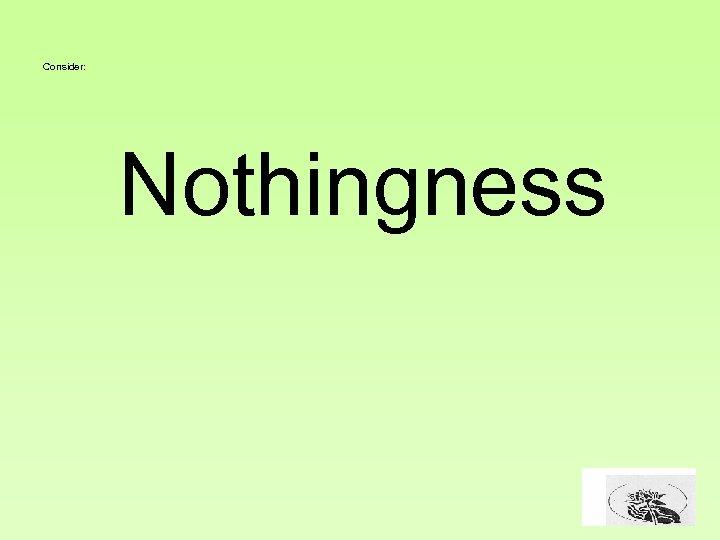 Consider: Nothingness