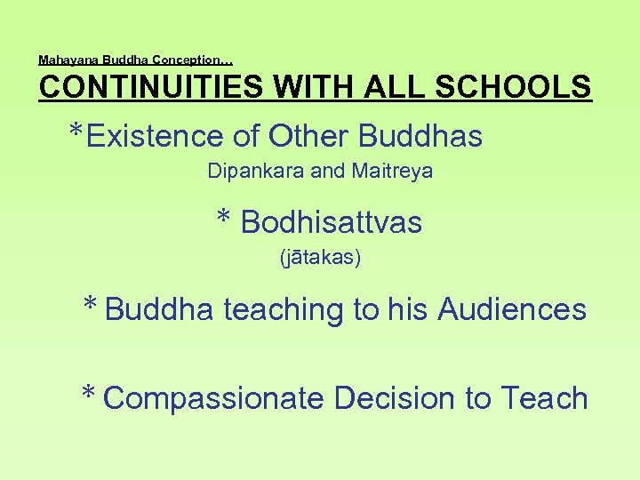 Mahayana Buddha Conception… CONTINUITIES WITH ALL SCHOOLS * Existence of Other Buddhas Dipankara and