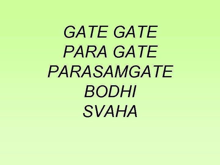 GATE PARASAMGATE BODHI SVAHA