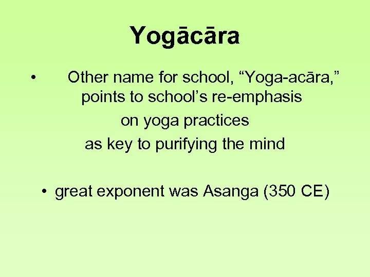 "Yogācāra • Other name for school, ""Yoga-acāra, "" points to school's re-emphasis on yoga"