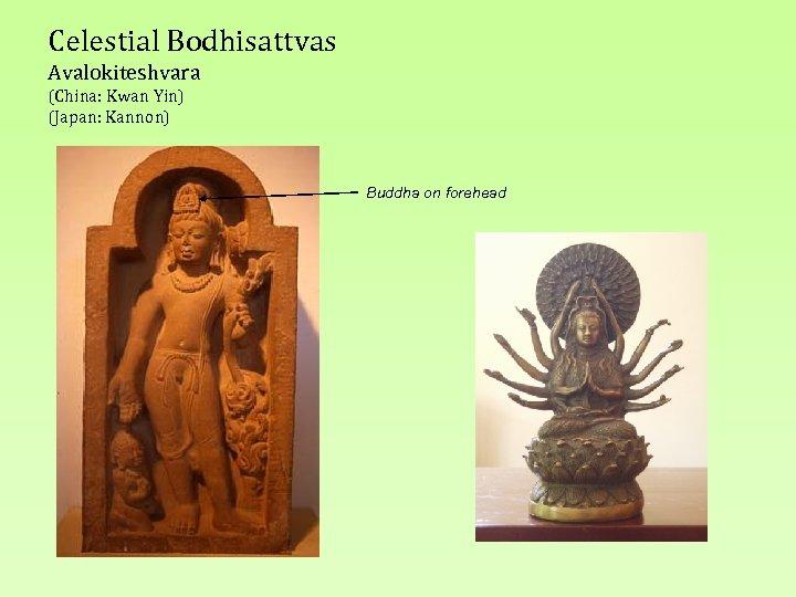Celestial Bodhisattvas Avalokiteshvara (China: Kwan Yin) (Japan: Kannon) Buddha on forehead
