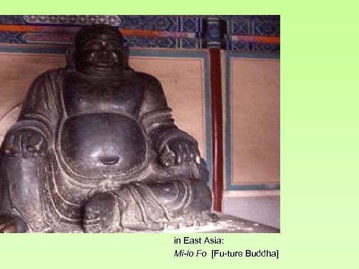 in East Asia: Mi-lo Fo [Fu-ture Buddha]