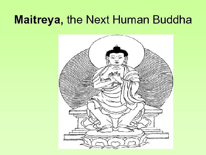 Maitreya, the Next Human Buddha
