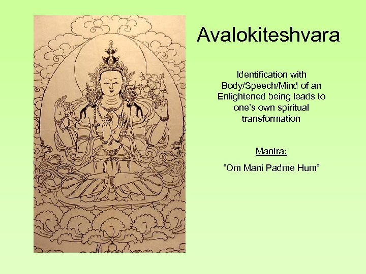 Avalokiteshvara Identification with Body/Speech/Mind of an Enlightened being leads to one's own spiritual transformation