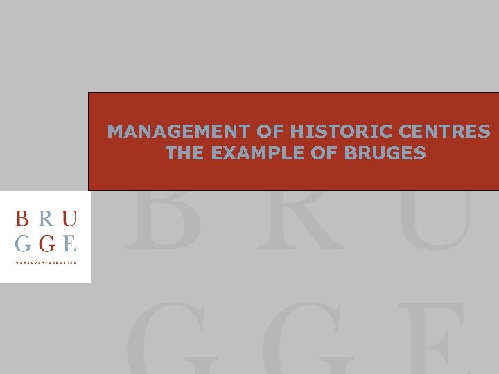 MANAGEMENT OF HISTORIC CENTRES THE EXAMPLE OF BRUGES