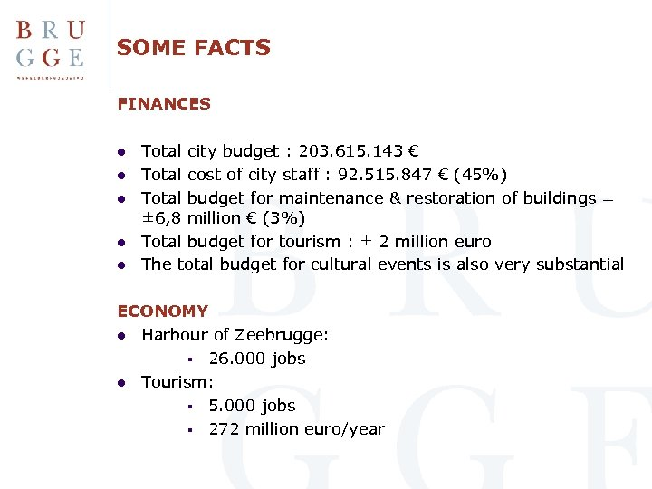 SOME FACTS FINANCES l l l Total city budget : 203. 615. 143 €