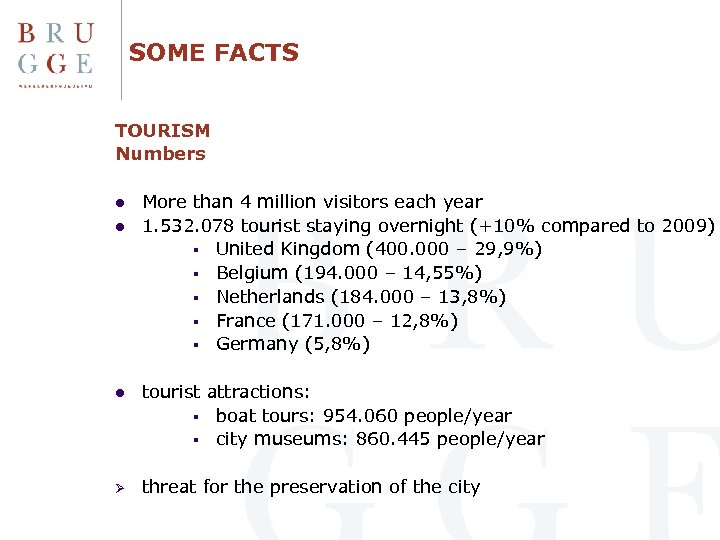 SOME FACTS TOURISM Numbers l l More than 4 million visitors each year 1.