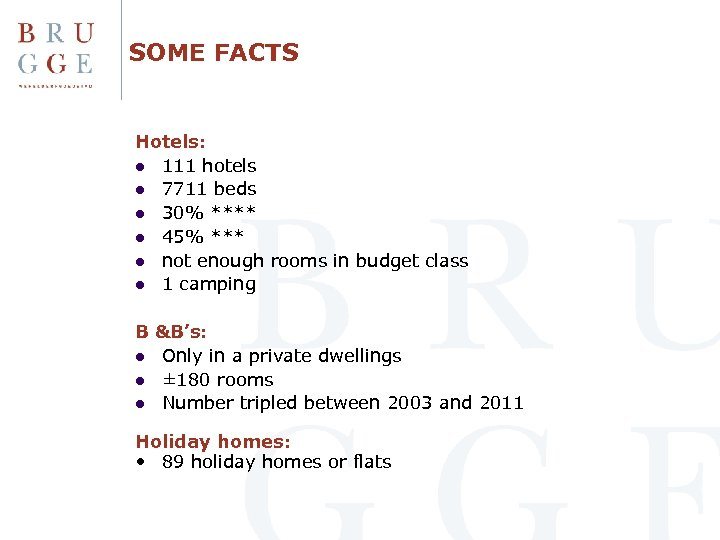 SOME FACTS Hotels: l 111 hotels l 7711 beds l 30% **** l 45%