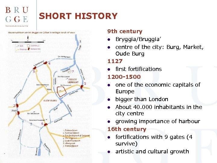 SHORT HISTORY 9 th century l Bryggia/Bruggia' l centre of the city: Burg, Market,