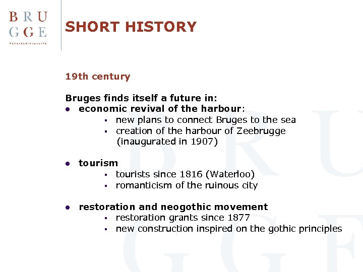 SHORT HISTORY 19 th century Bruges finds itself a future in: l economic revival