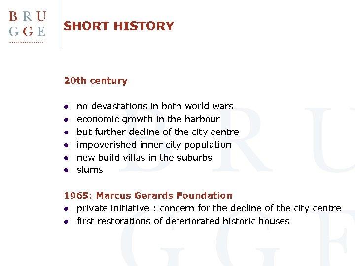 SHORT HISTORY 20 th century l l l no devastations in both world wars