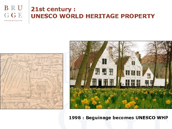 21 st century : UNESCO WORLD HERITAGE PROPERTY 1998 : Beguinage becomes UNESCO WHP