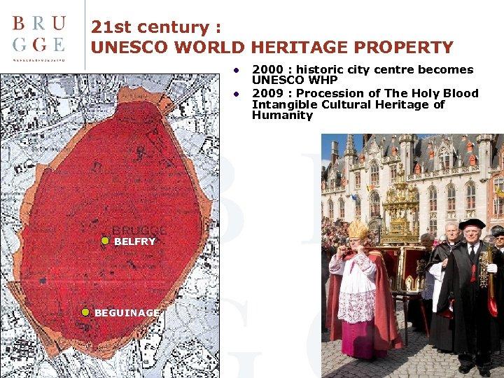 21 st century : UNESCO WORLD HERITAGE PROPERTY l l BELFRY BEGUINAGE 2000 :