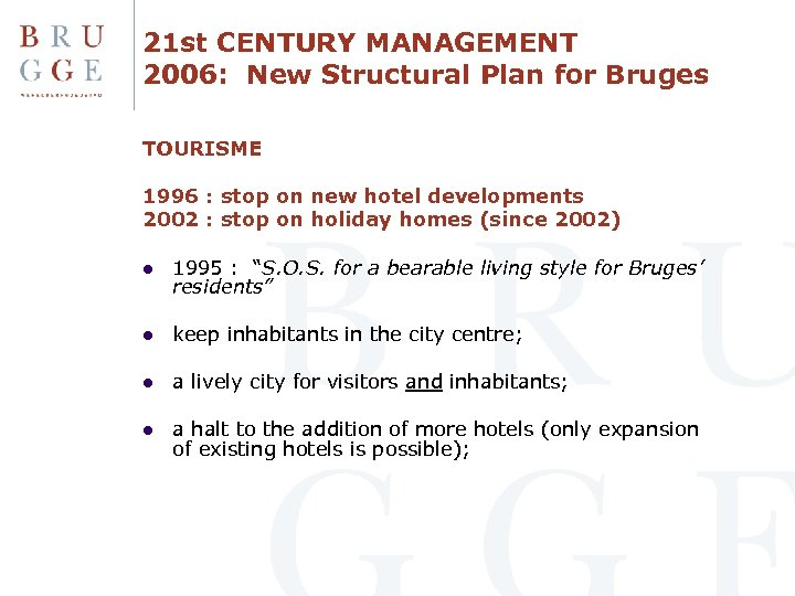 21 st CENTURY MANAGEMENT 2006: New Structural Plan for Bruges TOURISME 1996 : stop