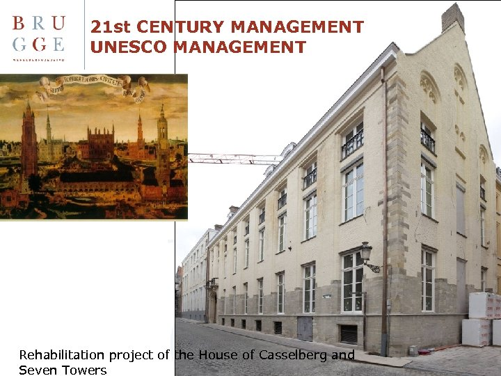 21 st CENTURY MANAGEMENT UNESCO MANAGEMENT Rehabilitation project of the House of Casselberg and
