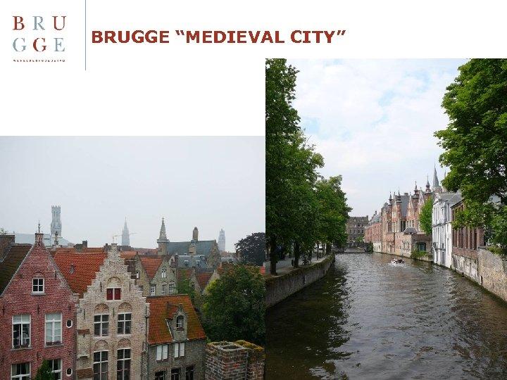 "BRUGGE ""MEDIEVAL CITY"""