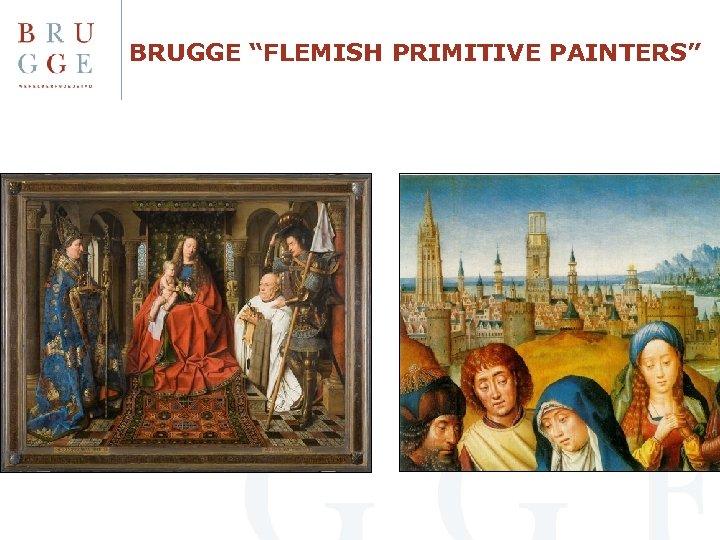 """BRUGGE """"FLEMISH PRIMITIVE PAINTERS"""""""