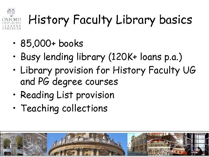 History Faculty Library basics • 85, 000+ books • Busy lending library (120 K+