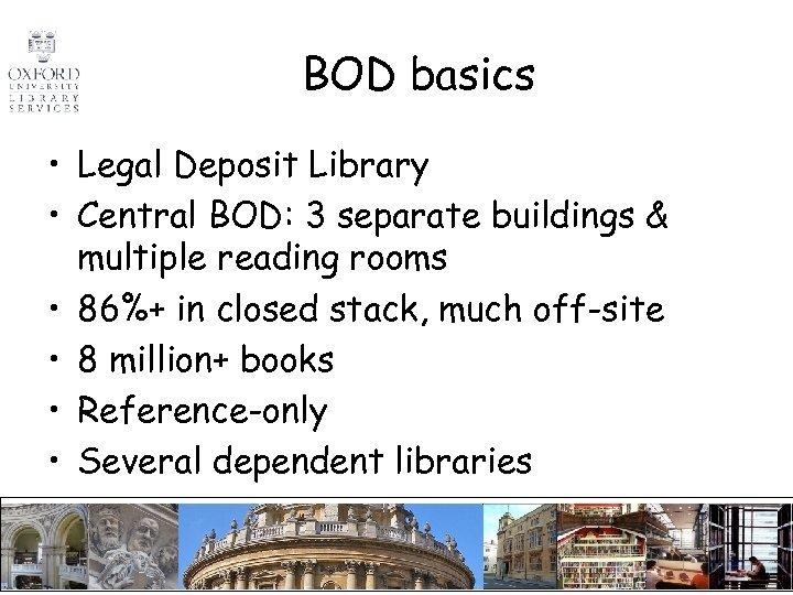 BOD basics • Legal Deposit Library • Central BOD: 3 separate buildings & multiple
