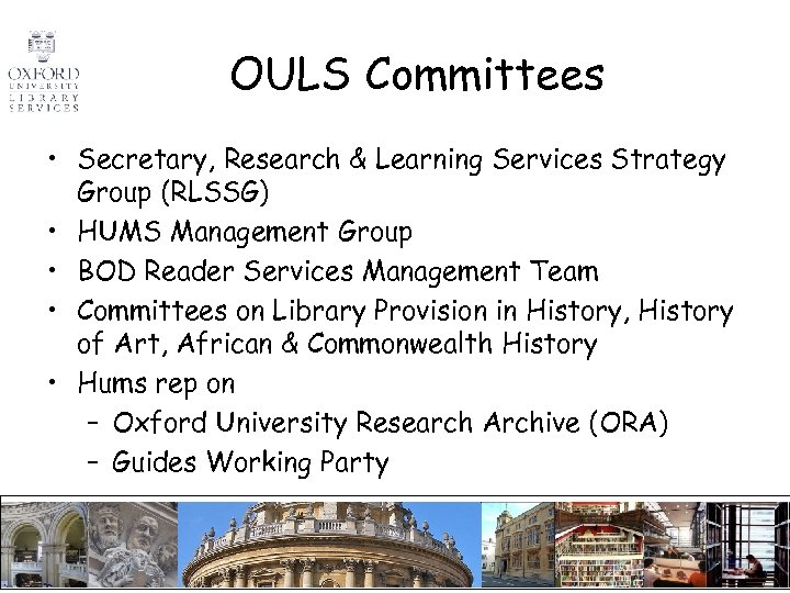 OULS Committees • Secretary, Research & Learning Services Strategy Group (RLSSG) • HUMS Management