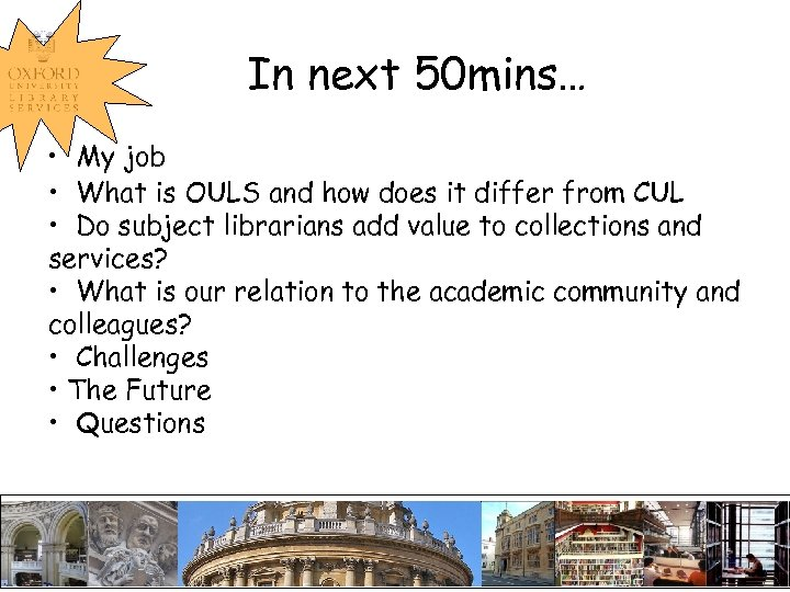 In next 50 mins… • My job • What is OULS and how does