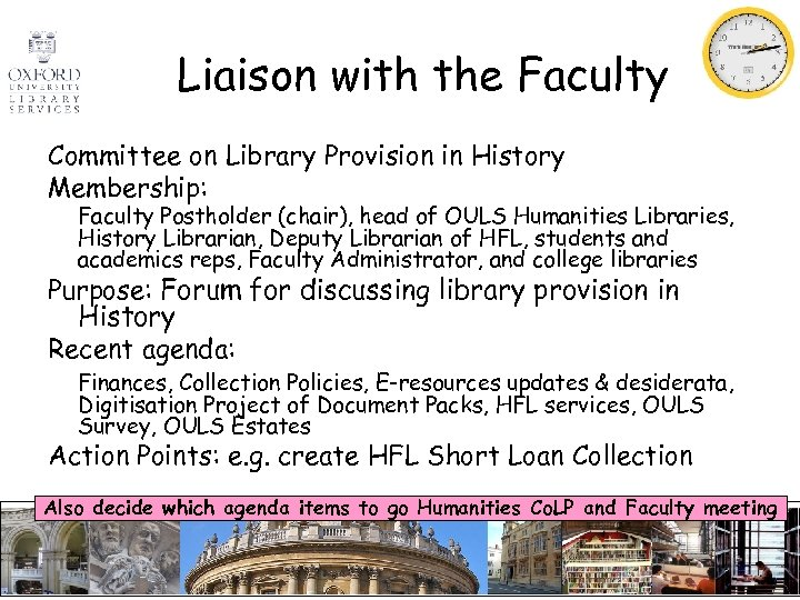 Liaison with the Faculty Committee on Library Provision in History Membership: Faculty Postholder (chair),