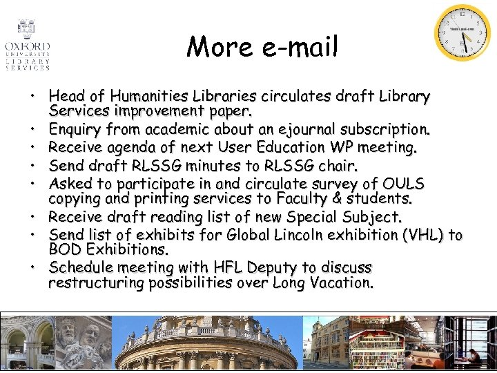 More e-mail • Head of Humanities Libraries circulates draft Library Services improvement paper. •