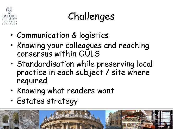 Challenges • Communication & logistics • Knowing your colleagues and reaching consensus within OULS