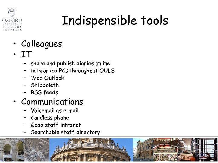 Indispensible tools • Colleagues • IT – – – share and publish diaries online
