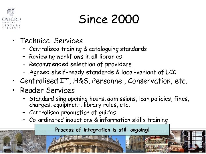 Since 2000 • Technical Services – – Centralised training & cataloguing standards Reviewing workflows