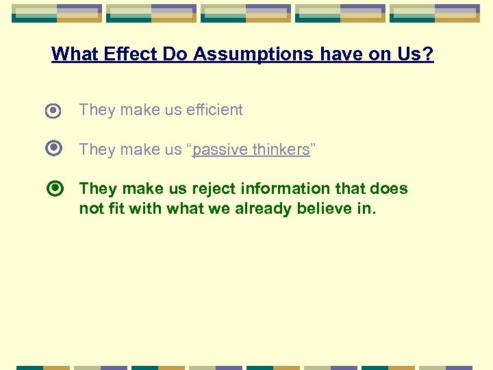 What Effect Do Assumptions have on Us? They make us efficient They make us