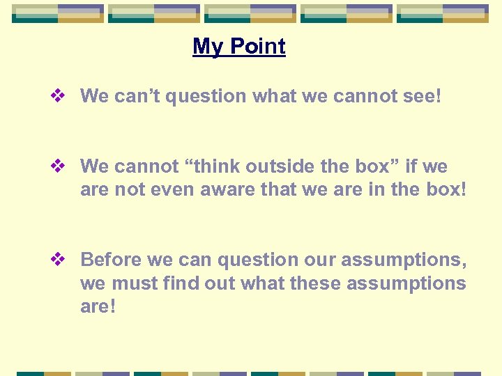 "My Point v We can't question what we cannot see! v We cannot ""think"