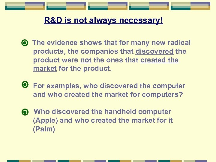 R&D is not always necessary! The evidence shows that for many new radical products,