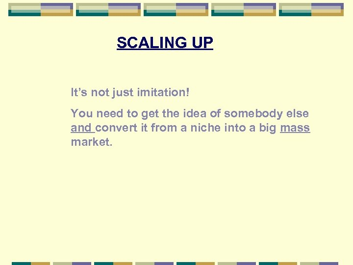 SCALING UP It's not just imitation! You need to get the idea of somebody