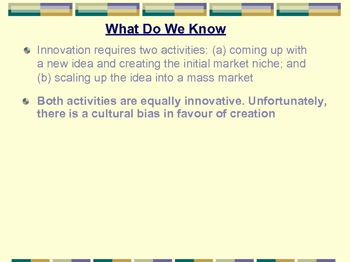 What Do We Know Innovation requires two activities: (a) coming up with a new