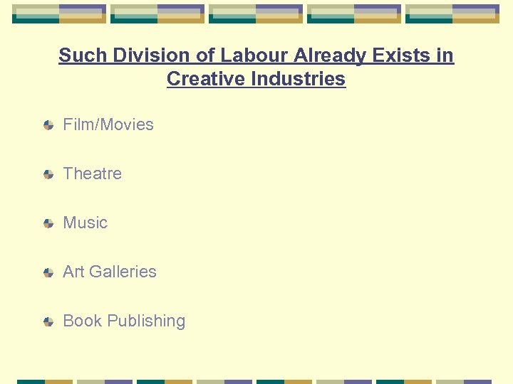 Such Division of Labour Already Exists in Creative Industries Film/Movies Theatre Music Art Galleries