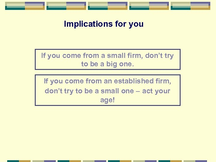 Implications for you If you come from a small firm, don't try to be