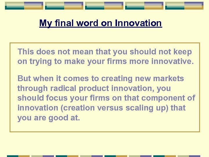 My final word on Innovation This does not mean that you should not keep