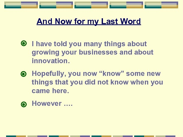 And Now for my Last Word I have told you many things about growing
