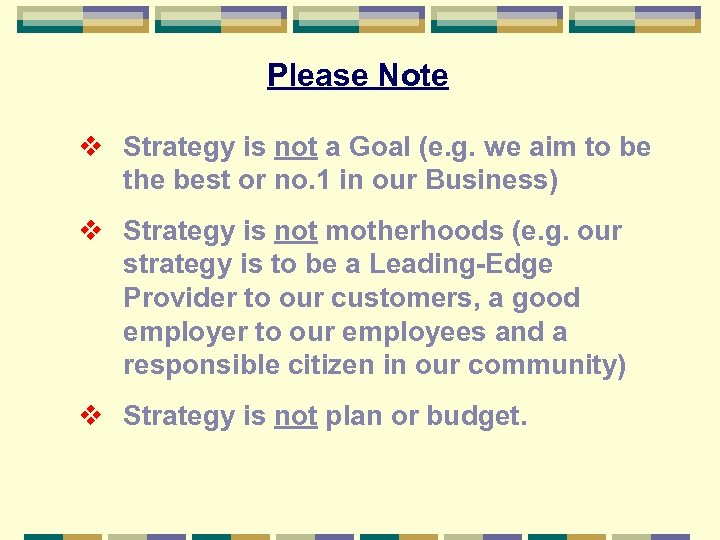 Please Note v Strategy is not a Goal (e. g. we aim to be