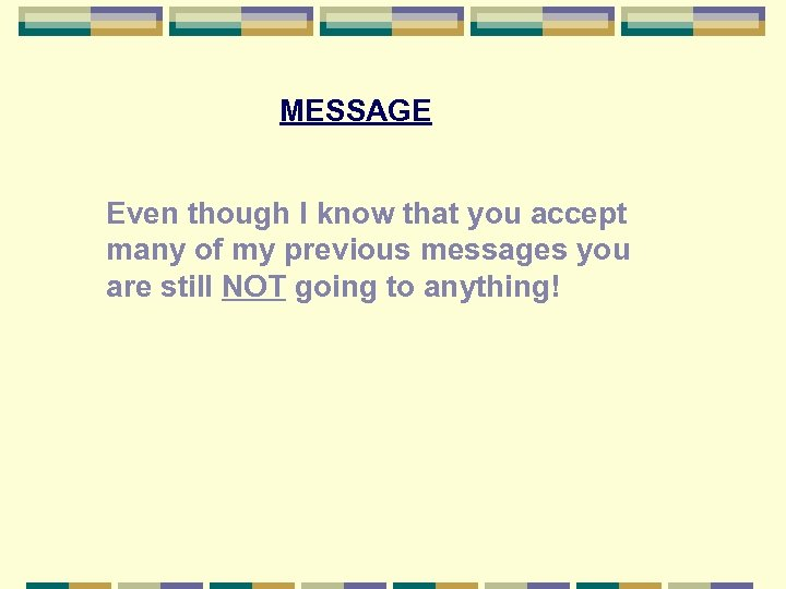 MESSAGE Even though I know that you accept many of my previous messages you
