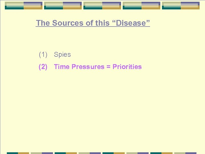 "The Sources of this ""Disease"" (1) Spies (2) Time Pressures = Priorities"
