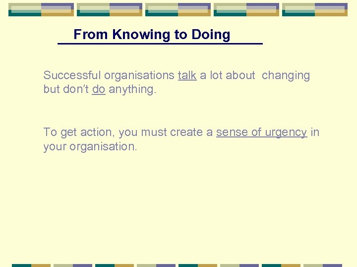 From Knowing to Doing Successful organisations talk a lot about changing but don't do