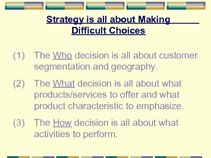 Strategy is all about Making Difficult Choices (1) The Who decision is all about