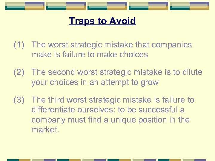 Traps to Avoid (1) The worst strategic mistake that companies make is failure to