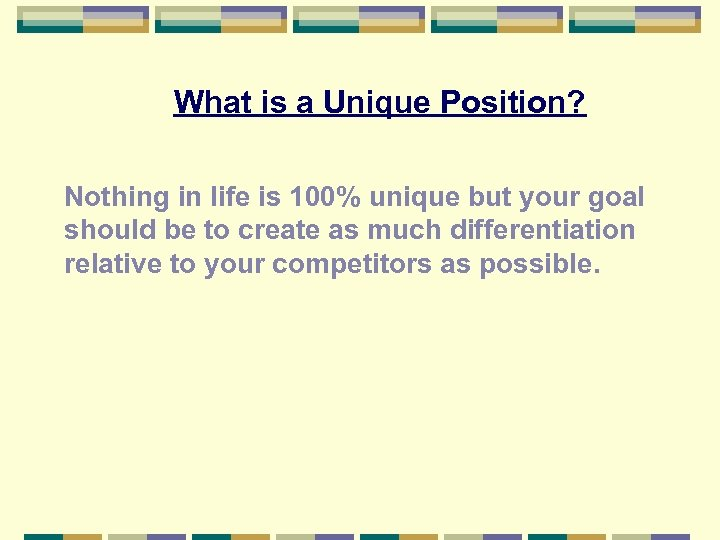 What is a Unique Position? Nothing in life is 100% unique but your goal