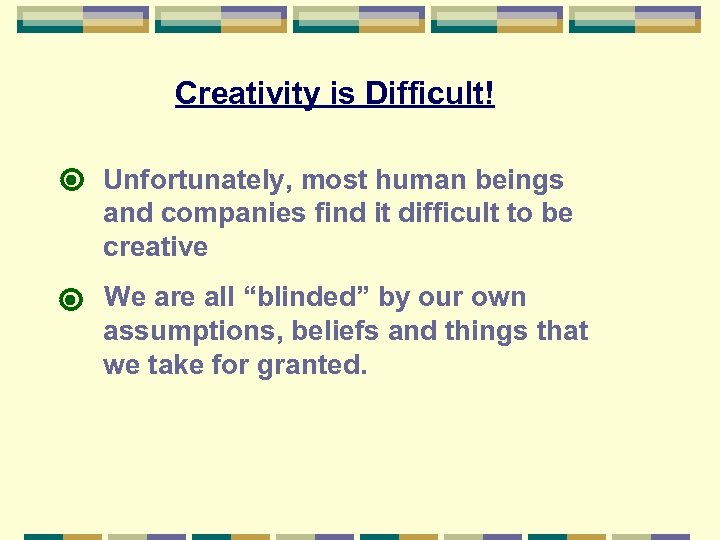 Creativity is Difficult! Unfortunately, most human beings and companies find it difficult to be